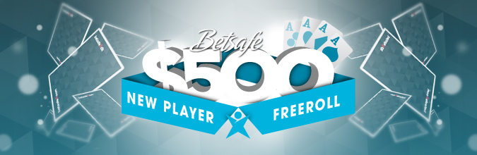 Betsafe $500 New Player Freeroll – Free ticket to all new depositing players
